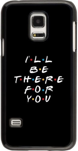Coque Samsung Galaxy S5 Mini - Friends Be there for you