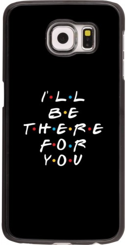 Coque Samsung Galaxy S6 edge - Friends Be there for you