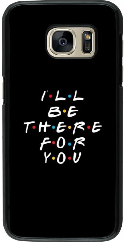 Coque Samsung Galaxy S7 - Friends Be there for you