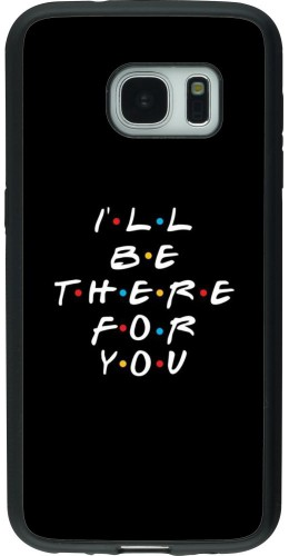 Coque Samsung Galaxy S7 - Silicone rigide noir Friends Be there for you