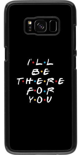 Coque Samsung Galaxy S8 - Friends Be there for you