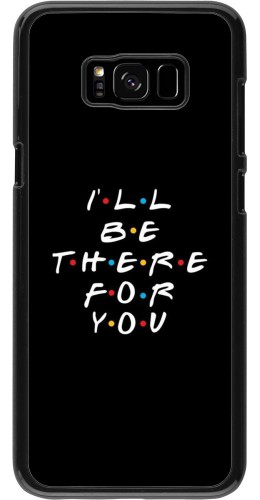 Coque Samsung Galaxy S8+ - Friends Be there for you