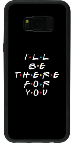 Coque Samsung Galaxy S8+ - Silicone rigide noir Friends Be there for you