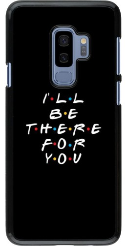 Coque Samsung Galaxy S9+ - Friends Be there for you